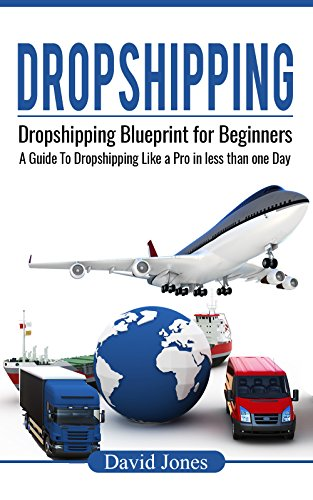 Dropshipping: Dropshipping Blueprint for Beginners - A Guide to Dropshipping Like a Pro in Less than a Day (Dropship Vendors, Dropshipping With Amazon, Wholesalers, Private Label, Amazon FBA Book 1) (Drop Ship With Amazon)