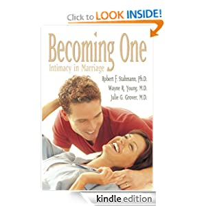 Becoming One: Intimacy in Marriage Wayne R. Young, and Julie G. Grover Robert F. Stahmann