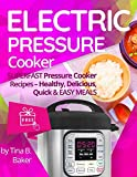 Electric Pressure Cooker: Superfast Pressure Cooker Recipes - Healthy, Delicious, Quick and Easy Meals (Nutrition Facts, Instant Pot, One Pot, Power Pressure)