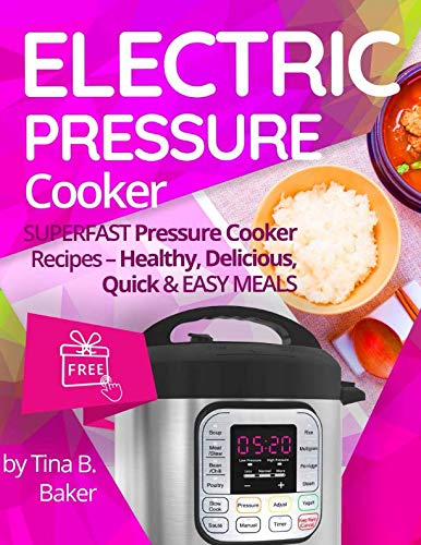 Electric Pressure Cooker: Superfast Pressure Cooker Recipes - Healthy, Delicious, Quick and Easy Meals (Nutrition Facts, Instant Pot, One Pot, Power Pressure) by CreateSpace Independent Publishing Platform