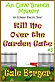 Kill Me Over the Garden Gate (An Olive Branch Mystery Book 3)
