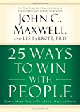 25 Ways to Win with People, John C. Maxwell and Les Parrott, 0785260943