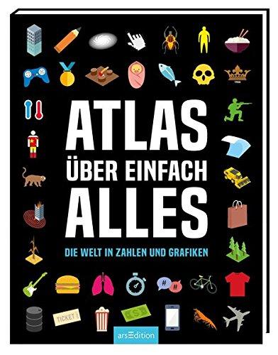 Atlas über einfach alles: Die Welt in Zahlen und Grafiken Gebundenes Buch – 12. Februar 2018 Marianne Harms-Nicolai arsEdition 3845825219 empfohlenes Alter: ab 8 Jahre