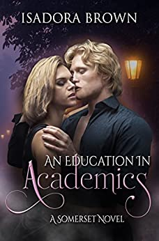 An Education in Academics: A Somerset Novel (Somerset Series Book 4) by [Brown, Isadora]