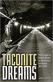 Book Taconite Dreams: The Struggle to Sustain Mining on Minnesota's Iron Range, 1915-2000