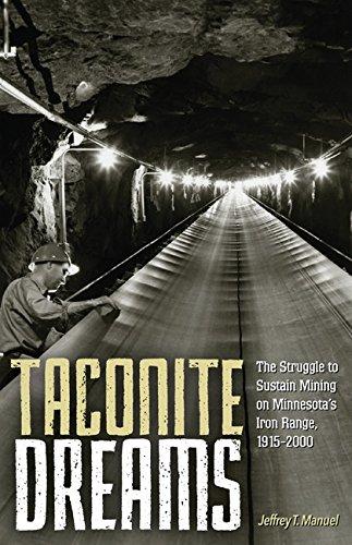 Taconite Dreams: The Struggle to Sustain Mining on Minnesota's Iron Range, 1915-2000
