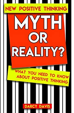 Myth or Reality? What You Need to Know About Positive Thinking: How to Create Harmony in Your Head so That You Move and Develop in Your Life