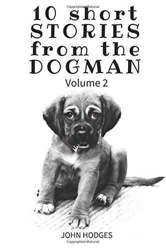 Download 10 Short STORIES  from the DOGMAN vol 2 (Dogman Stories) (Volume 2) PDF