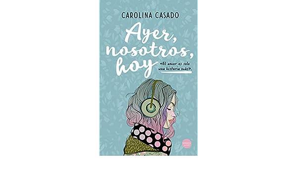 Ayer, nosotros, hoy eBook: Casado, Carolina: Amazon.es: Tienda Kindle