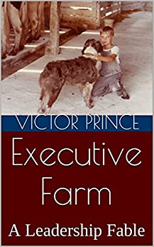 Executive Farm: A Leadership Fable by [Prince, Victor]