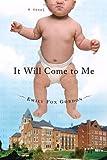 It Will Come to Me, Emily Fox Gordon, 0385525877