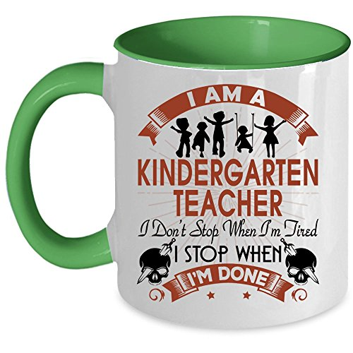 I Stop When I'm Done Coffee Mug, I Am A Kindergarten Teacher Accent Mug, Unique Gift Idea for Women (Accent Mug - Green) ()