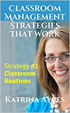 Classroom Management Strategies That Work: Strategy 1 - Classroom Routines