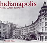 Front cover for the book Indianapolis Then and Now by Nelson Price