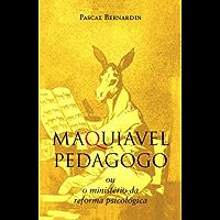 Maquiavel Pedagogo: Ou o Ministério da Reforma Psicológica