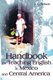 Handbook for Teaching English in Mexico and Central America, J. L. Nelson, 0595161324
