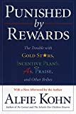 Punished by Rewards: The Trouble with Gold Stars, Incentive Plans, A's, Praise, and Other Bribes