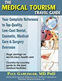 The Medical Tourism Travel Guide, Paul Gahlinger, 1934716006