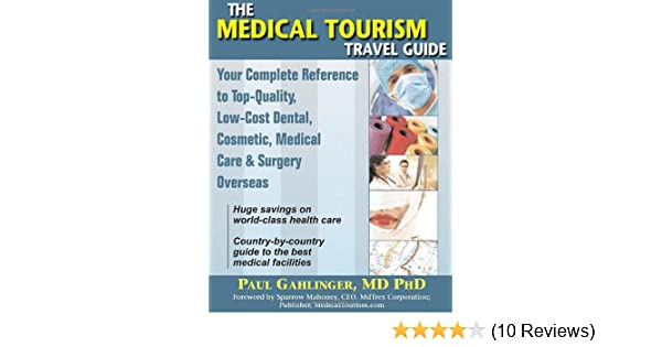 The Medical Tourism Travel Guide: Your Complete Reference to Top