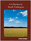 A Collection of Booth Tarkington (5 Books)-Alice Adams,The Magnificent Ambersons,Monsieur Beaucaire,The Man from Home and The Gibson Upright