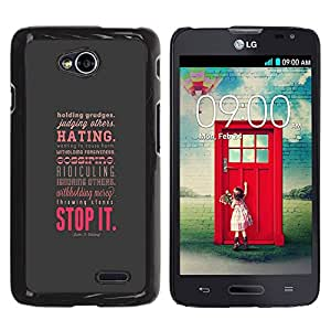 Qstar Arte & diseño plástico duro Fundas Cover Cubre Hard Case Cover para LG Optimus L70 / LS620 / D325 / MS323 ( Hate Forgiveness Stop Love Positive Attitude)
