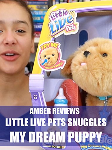 Amber Reviews Little Live Pets Snuggles My Dream Puppy