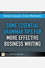 Some Essential Grammar Tips for More Effective Business Writing Kindle Edition