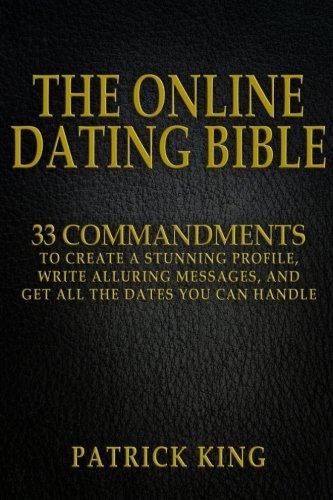 The Online Dating Bible: 33 Proven Commandments to Create a Stunning Profile, Write Alluring Messages, and Get All the Dates You Can Handle Pdf