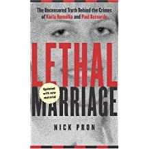 Lethal Marriage (Updated Edition): The Uncensored Truth Behind the Crimes of Paul Bernardo and Karla: Written by Nick Pron, 2005 Edition, Publisher: Seal Books [Mass Market Paperback]