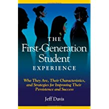 The First Generation Student Experience: Implications for Campus Practice, and Strategies for Improving Persistence...