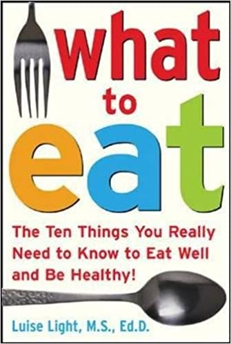 Book What to Eat: The Ten Things You Really Need to Know to Eat Well and Be Healthy