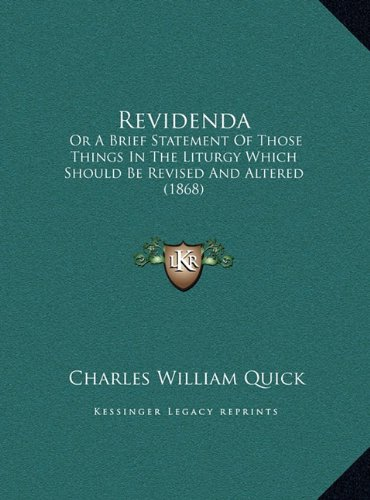 Read Online Revidenda: Or A Brief Statement Of Those Things In The Liturgy Which Should Be Revised And Altered (1868) pdf