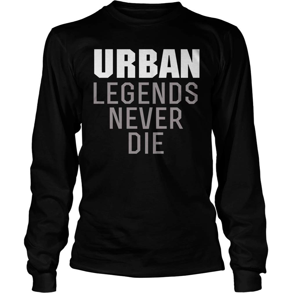 Gifts Ohio Urban Urban Legends Never Die Long Sleeve T-Shirt Unisex