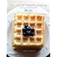 The Art of Healthy Eating - Kids: grain free low carb reinvented