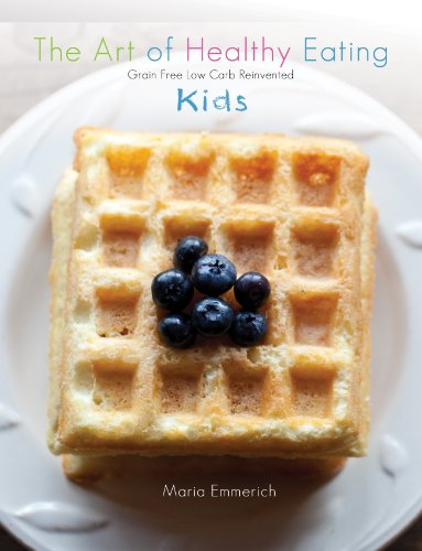 The Art of Well Eating - Kids: grain free low carb reinvented
