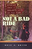 img - for Not a Bad Ride: Stories from a Boomer's Life on the Edge book / textbook / text book