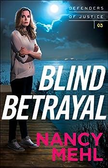 Blind Betrayal (Defenders of Justice Book #3) by [Mehl, Nancy]