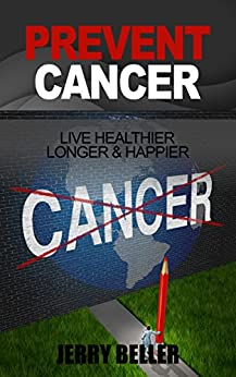 CANCER PREVENTION: Natural Solutions to Prevent Cancer (Nutrition & Habits to Live Healthier, Longer & Happier) by [Beller, Jerry]
