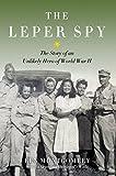 Leper Spy: The Story of an Unlikely Hero of World War II