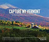 Capture My Vermont : Vermont Captured by Vermont Photographers, Burlington Free Press, 1597253286