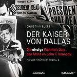 Der Kaiser von Dallas: Die einzige Wahrheit über den Mord an John F. Kennedy | Christian Blees