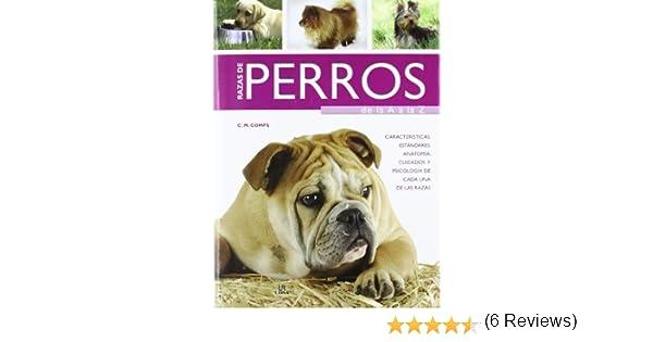 Razas de Perros de la A a la Z: Características, Estándares, Anatomía, Cuidados y Psicología de Cada una de las Razas Guías Completas: Amazon.es: C. M. ...