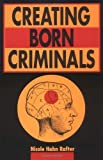 img - for Creating Born Criminals by Nicole Hahn Rafter (1998-03-01) book / textbook / text book