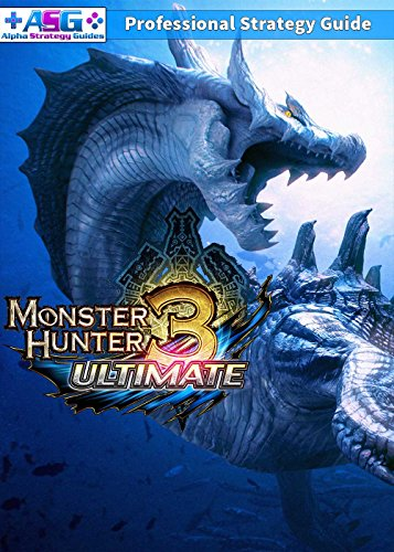 (Monster Hunter 3 Ultimate Strategy Guide, Walkthrough, Help, Tips and)