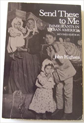 Amazon Send These To Me Immigrants In Urban America 9780801824388 John Higham Books