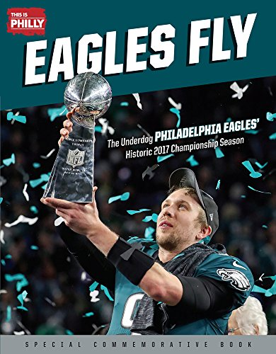 Eagles Fly: The Underdog Philadelphia Eagles' Historic 2017 Championship Season ()