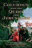 Columbus and the Quest for Jerusalem, Carol Delaney, 1439102325