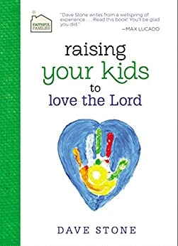 Raising Your Kids to Love the Lord (Faithful Families) by [Stone, Dave]