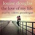 The Love of My Life Audiobook by Louise Douglas Narrated by Colleen Prendergast
