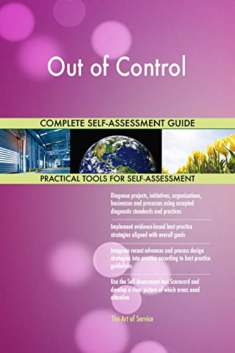 Out of Control All-Inclusive Self-Assessment - More than 690 Success Criteria, Instant Visual Insights, Comprehensive Spreadsheet Dashboard, Auto-Prioritized for Quick Results